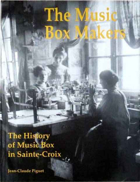 The Music Box Makers, The History of the Music Box in Ste. Croix